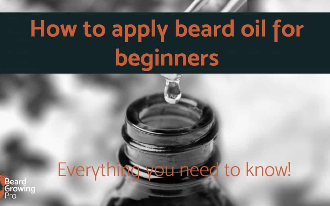 How to apply beard oil for beginners