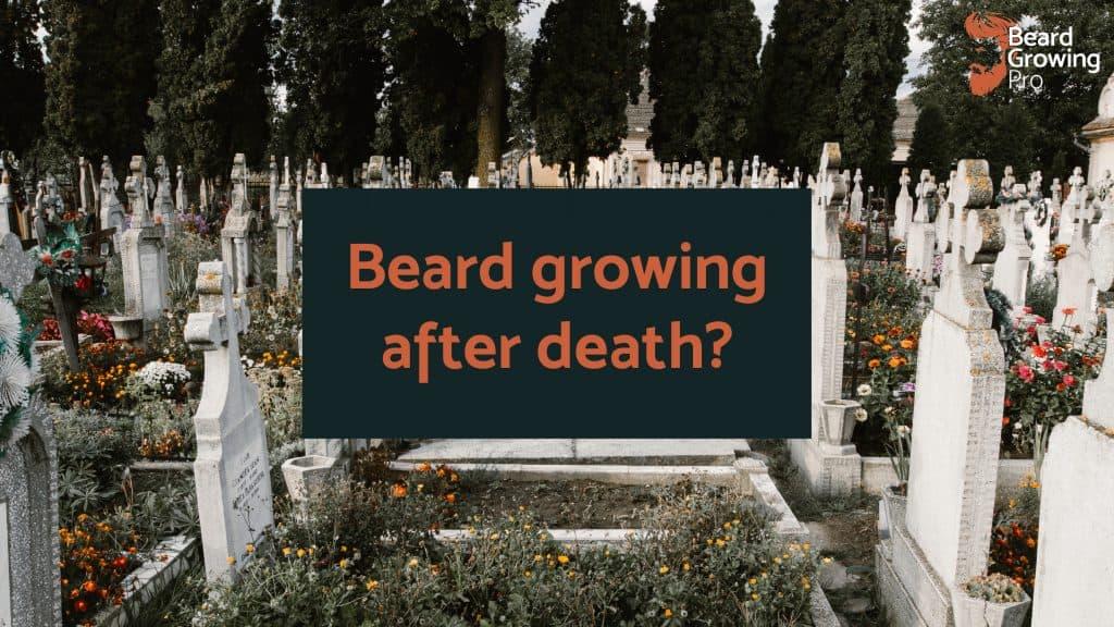 beard growing after death