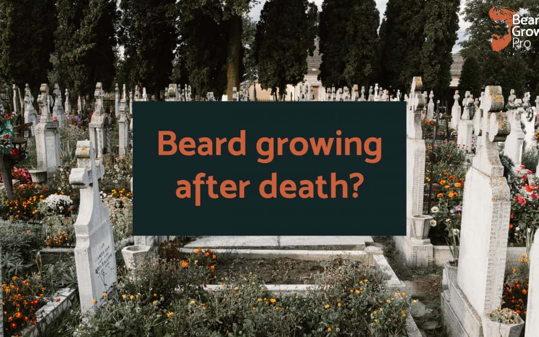 Beard growing after death – is there any truth in this?