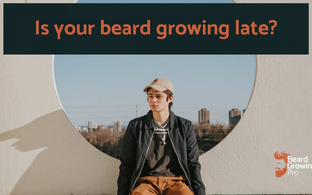 Is your beard growing late? This may surprise you…
