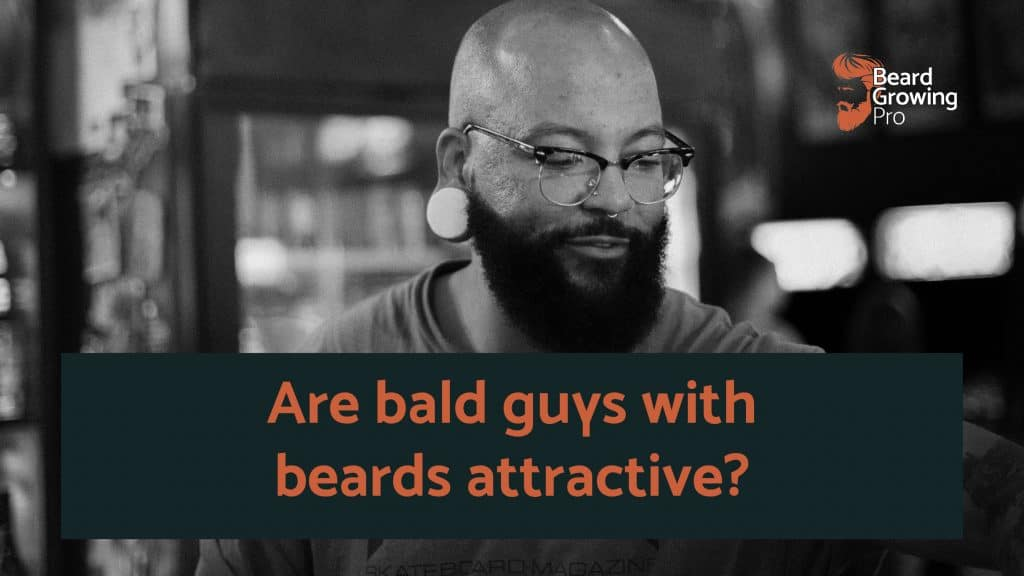 Are bald guys with beards attractive?