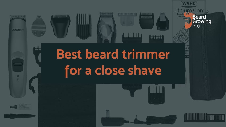 Best beard trimmer for a close shave