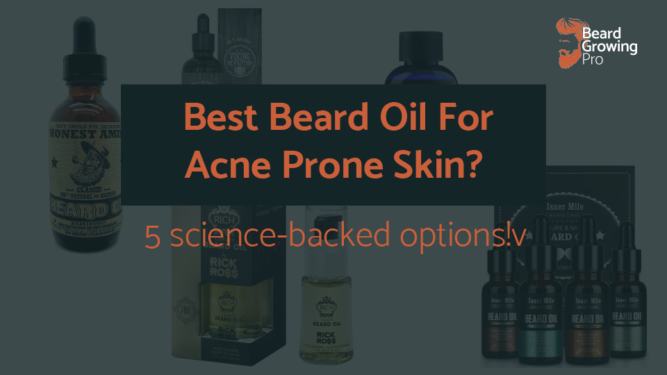 Best Beard Oil For Acne Prone Skin