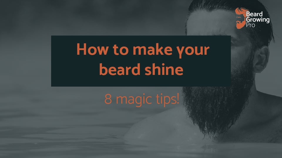 How to make your beard shine! 8 magic tips for beards