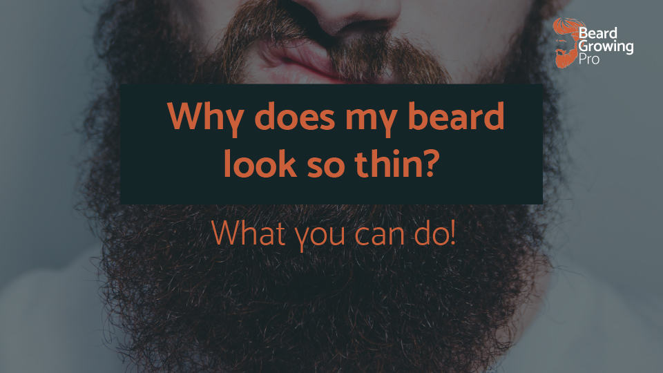 Why does my beard look so thin? What you can do about it…