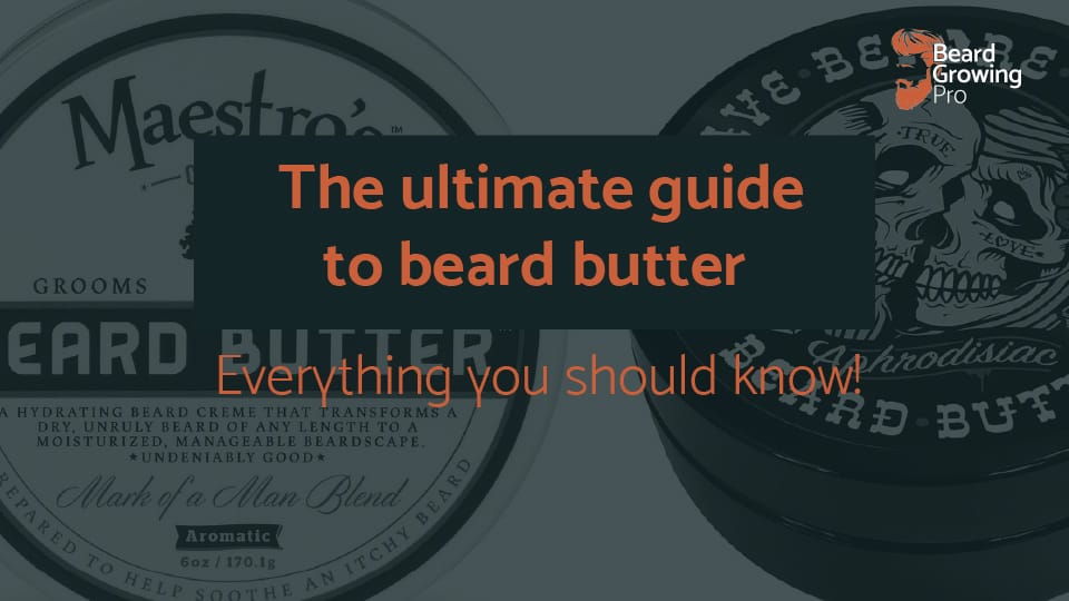 The ultimate guide to beard butter [Everything you need to know!]
