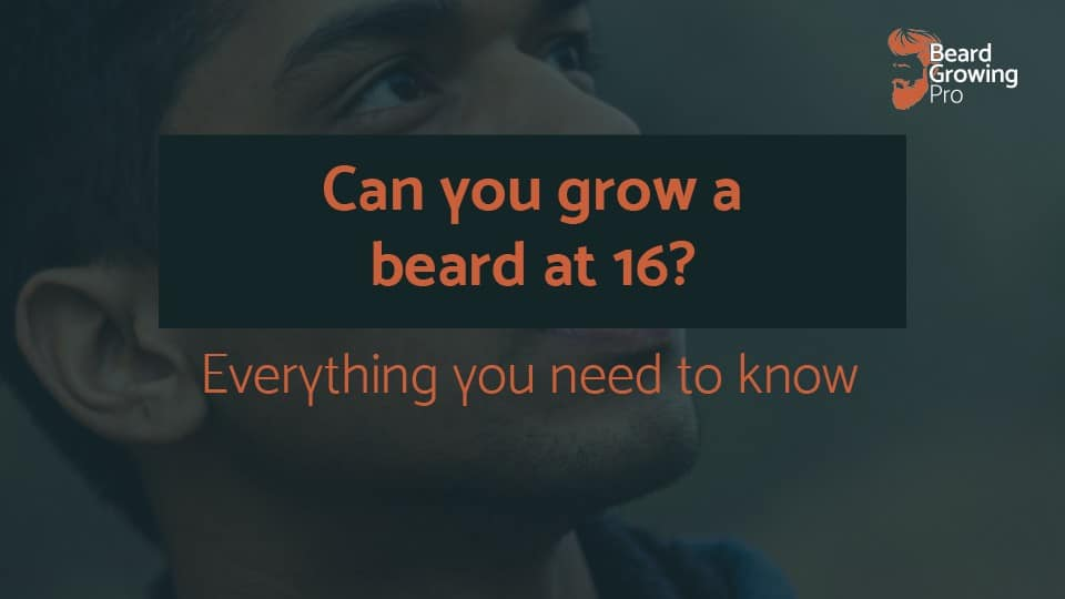 Can you grow a beard at 16? Everything you need to know