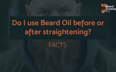 Do I use Beard Oil before or after straightening? [FACTS]