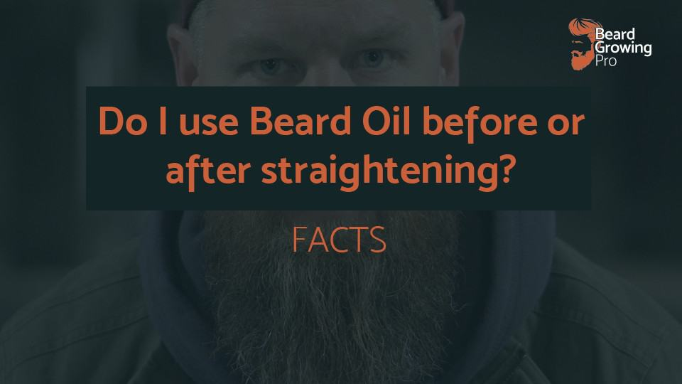 do I use Beard oil before or after straightening