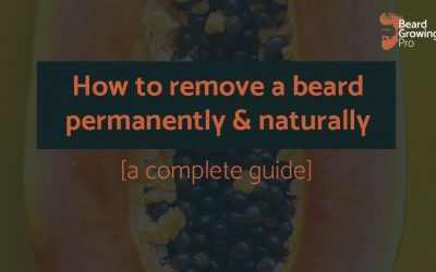How to remove a beard permanently naturally [A complete guide]