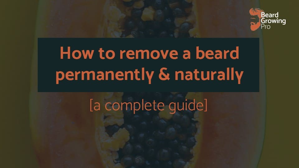 how to remove a beard permanently naturally