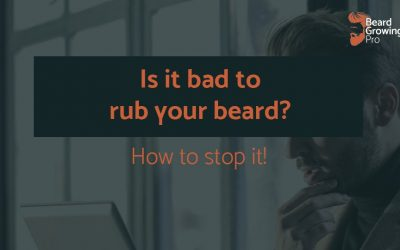 Is it bad to rub your beard? How to stop it!
