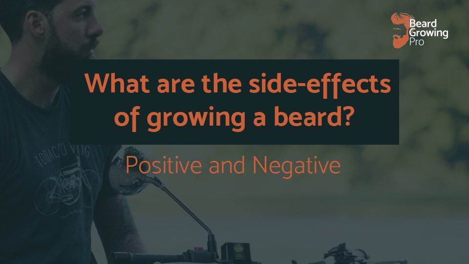 while the side-effects of growing a beard