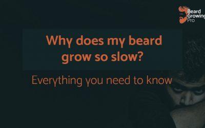 Why does my beard grow so slow?