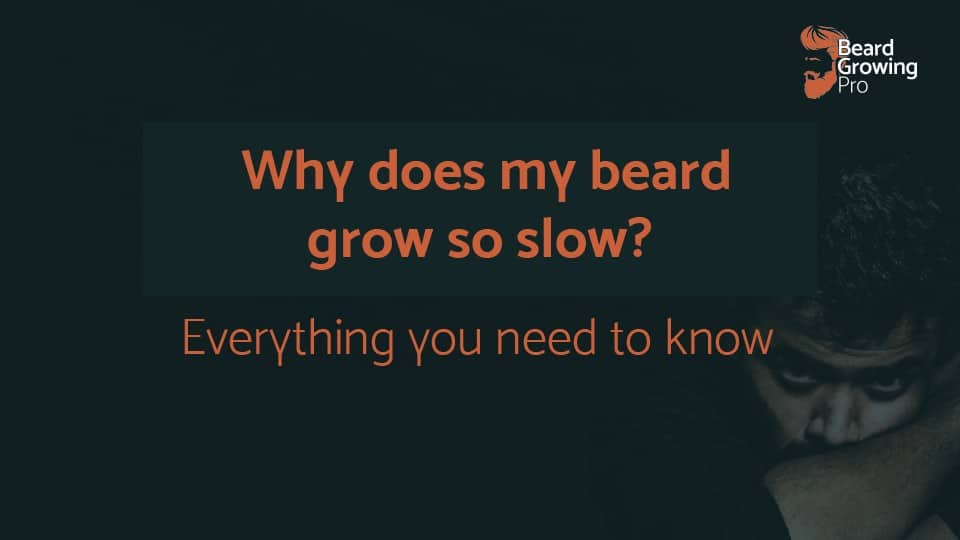 Why does my beard grow so slow?