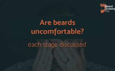Are beards uncomfortable? [every stage explained]