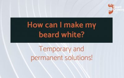 How can I make my beard white? 10 solutions!