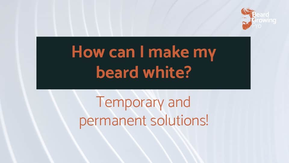 How can I make my beard white