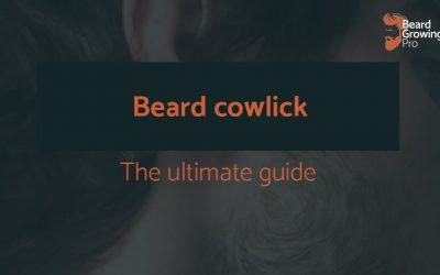 Beard cowlick – the ultimate guide