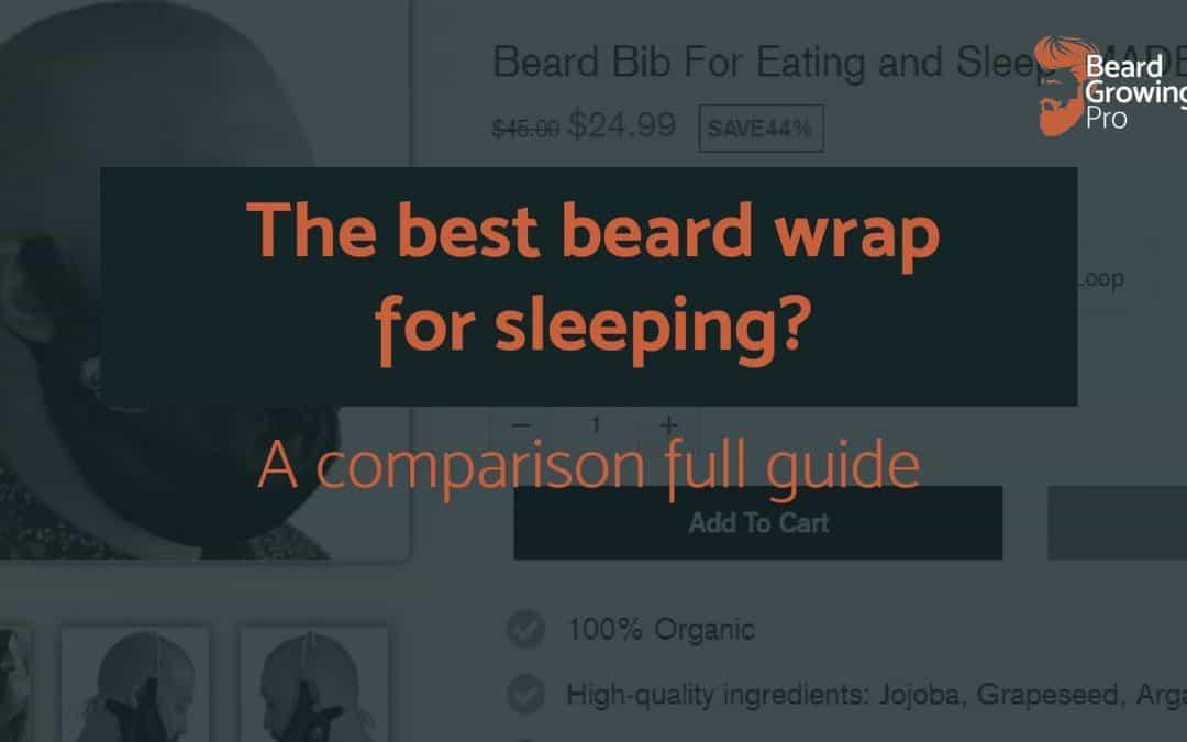 Best beard wrap for sleeping? [Comparison full guide]