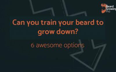 Can I train my beard to grow down? 6 awesome options