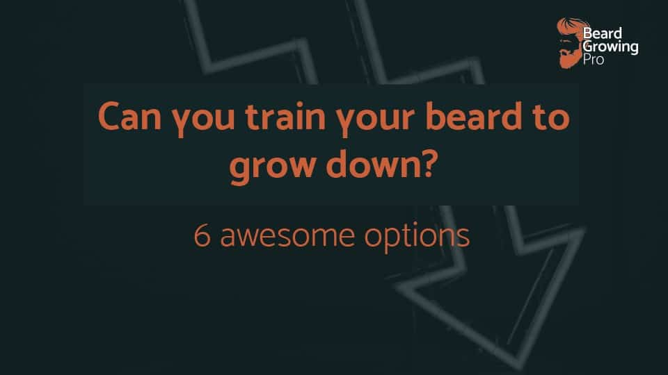 Can I train my beard to grow down