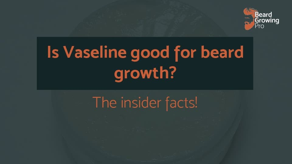 Is Vaseline good for beard growth? The insider facts!