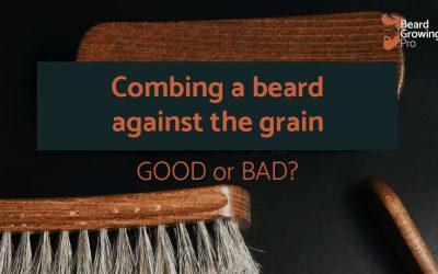Combing beard against the grain – good or bad?
