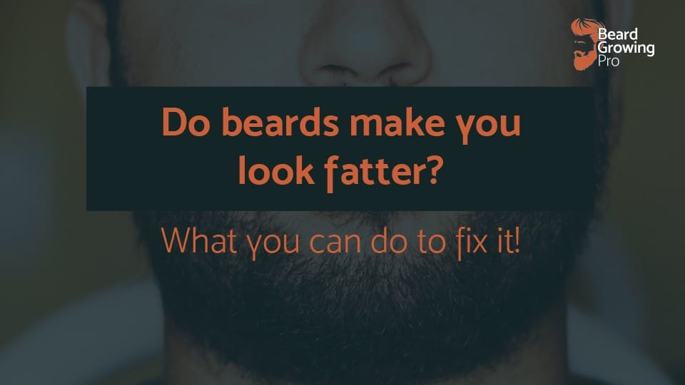 Do beards make you look fatter?