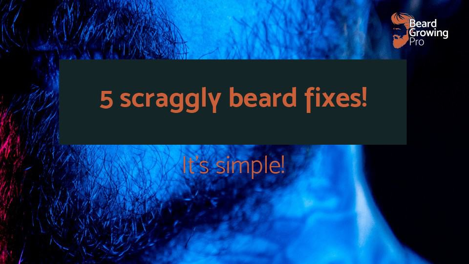 Scraggly beard fix – 5 simple options for you!