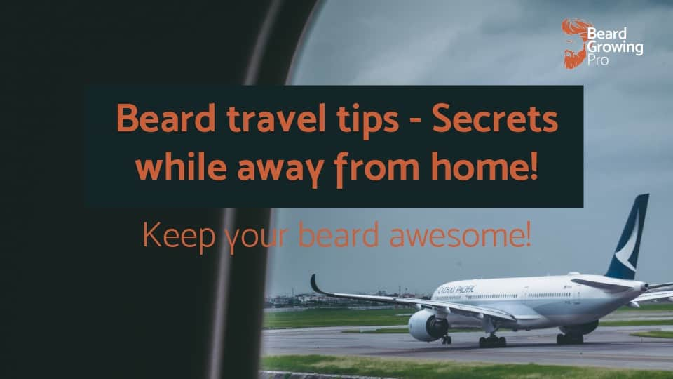 Beard travel tips – Secrets while away from home!