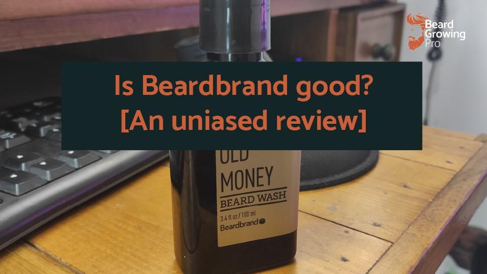 Is Beardbrand good? [An unbiased review]