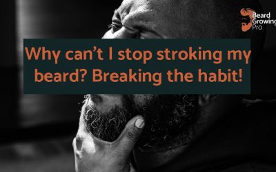 Why can't I stop stroking my beard? Breaking the habit!