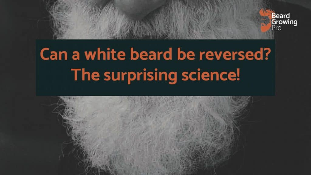 Can a white beard be reversed? The surprising science!