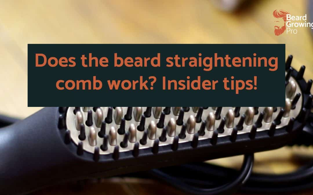 Does the beard straightening comb work? Insider tips!