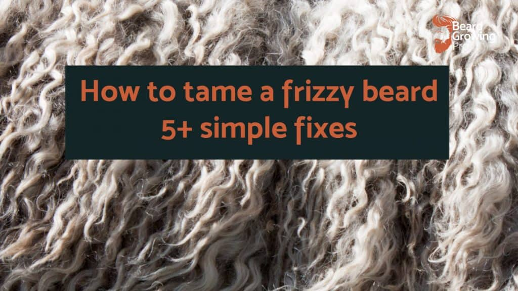 How to tame a frizzy beard