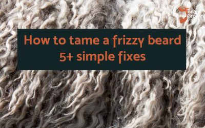 How to tame a frizzy beard? 5+ simple fixes