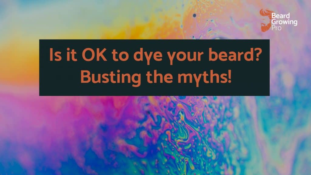 Is it OK to dye your beard? Busting the myths!