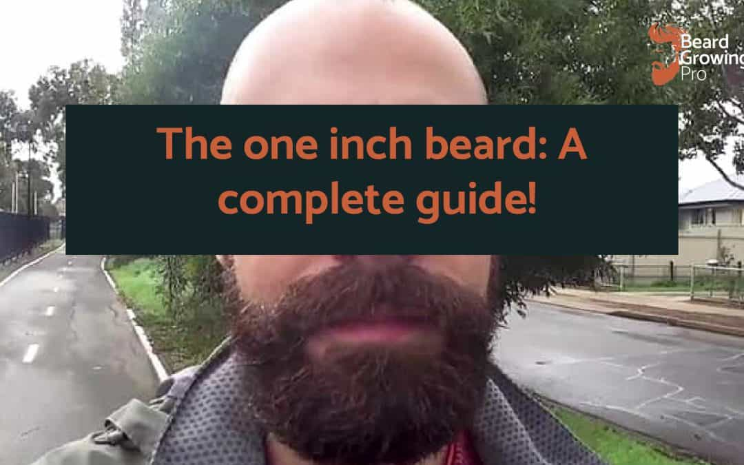The one inch beard: A complete guide!