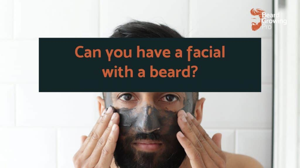 Can you have a facial with a beard? Insider tips!