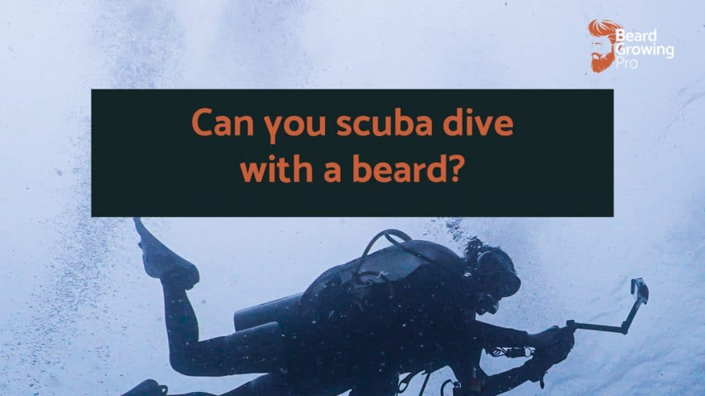 Can you scuba dive with a beard?