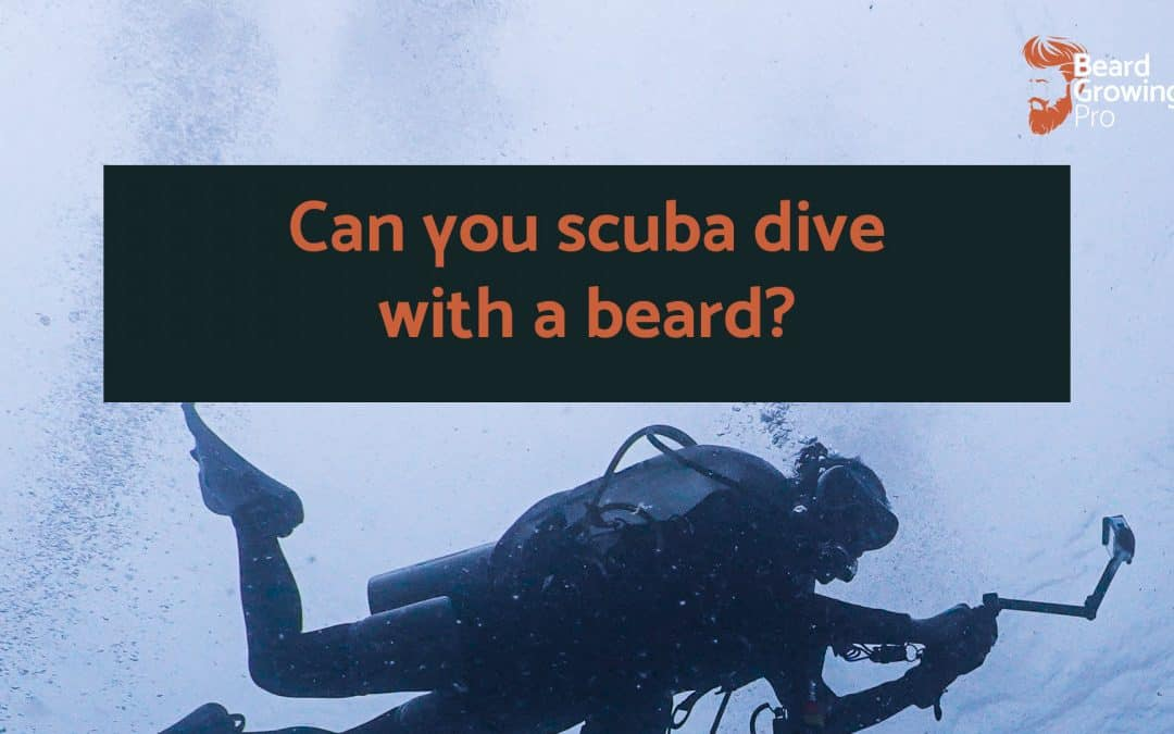 Can you scuba dive with a beard? Make it a breeze!
