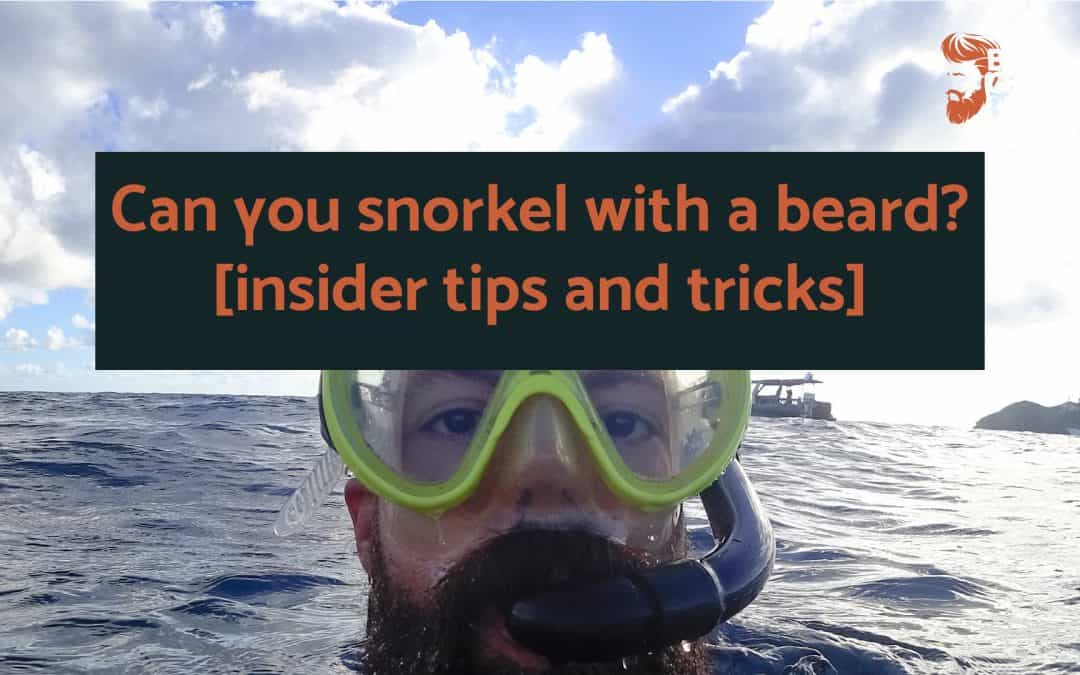 Can you snorkel with a beard? [insider tips and tricks]