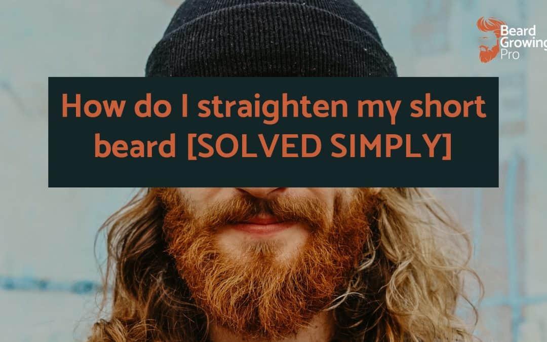 How do I straighten my short beard? [SOLVED]