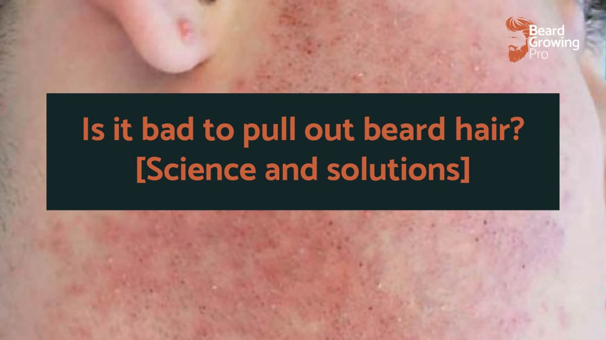 Is it bad to pull out beard hair?