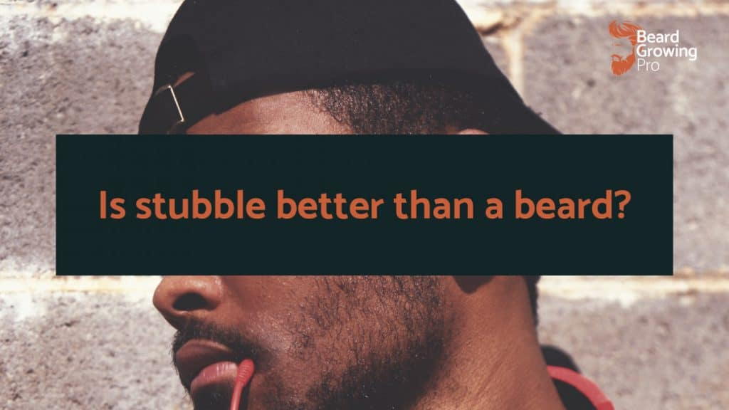 Is stubble better than a beard?