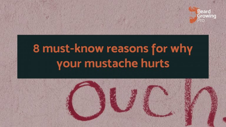 8 must-know reasons for why your mustache hurts