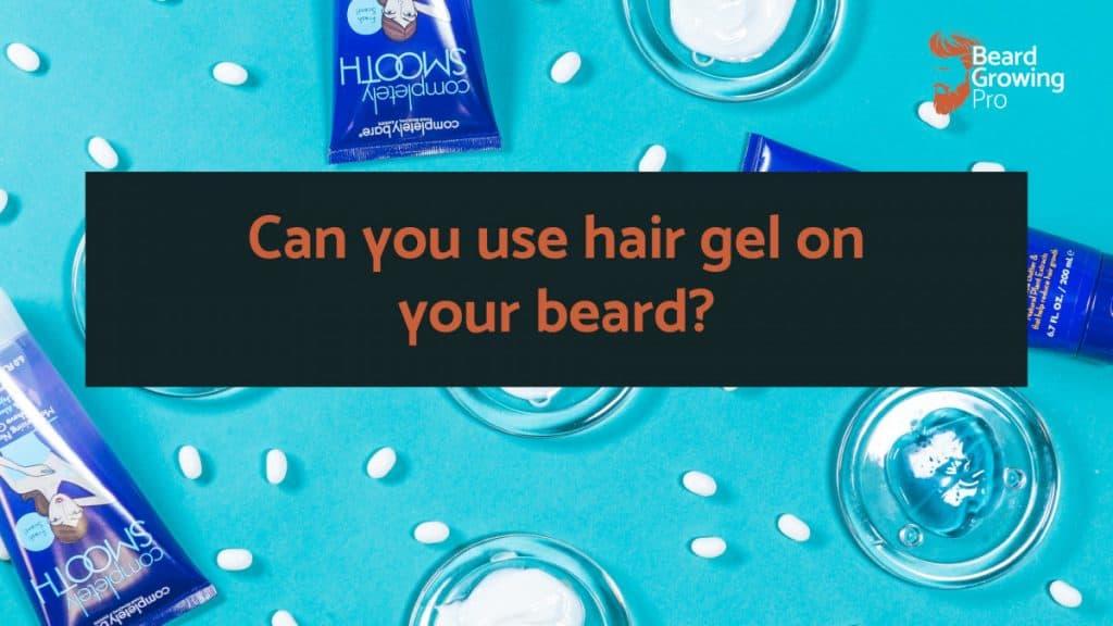 Can you use hair gel on your beard