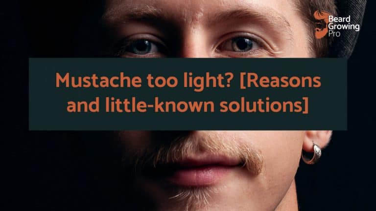 Mustache too light? [Reasons and little-known solutions]
