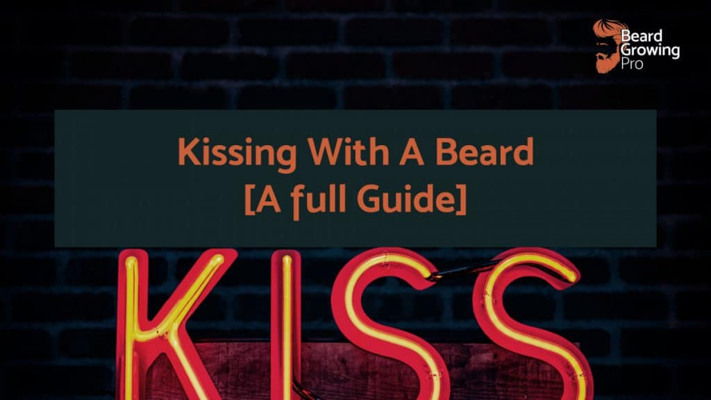 Kissing With A Beard [A full Guide]